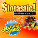 Slotastic Casino - $300 Welcome Bonus